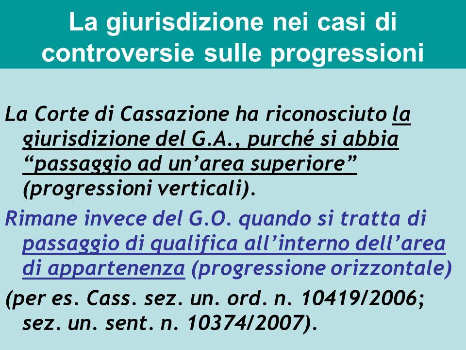 La giurisdizione nei casi di controversie sulle progressioni La Corte di Cassazione ha riconosciuto la giurisdizione del G.A., purché si abbia passagg