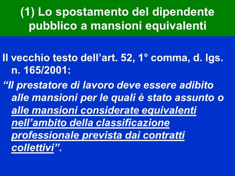 (1) Lo spostamento del dipendente pubblico a mansioni equivalenti Il vecchio testo dellart. 52, 1° comma, d. lgs. n. 165/2001: Il prestatore di lavoro