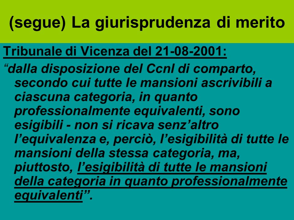 (segue) La giurisprudenza di merito Tribunale di Vicenza del 21-08-2001: dalla disposizione del Ccnl di comparto, secondo cui tutte le mansioni ascriv