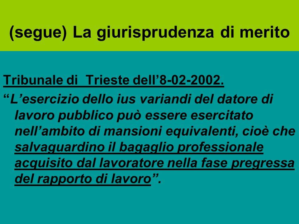 (segue) La giurisprudenza di merito Tribunale di Trieste dell8-02-2002. Lesercizio dello ius variandi del datore di lavoro pubblico può essere esercit