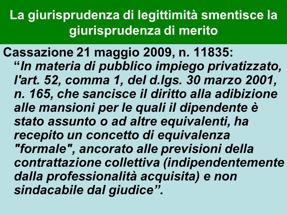 La giurisprudenza di legittimità smentisce la giurisprudenza di merito Cassazione 21 maggio 2009, n. 11835:In materia di pubblico impiego privatizzato