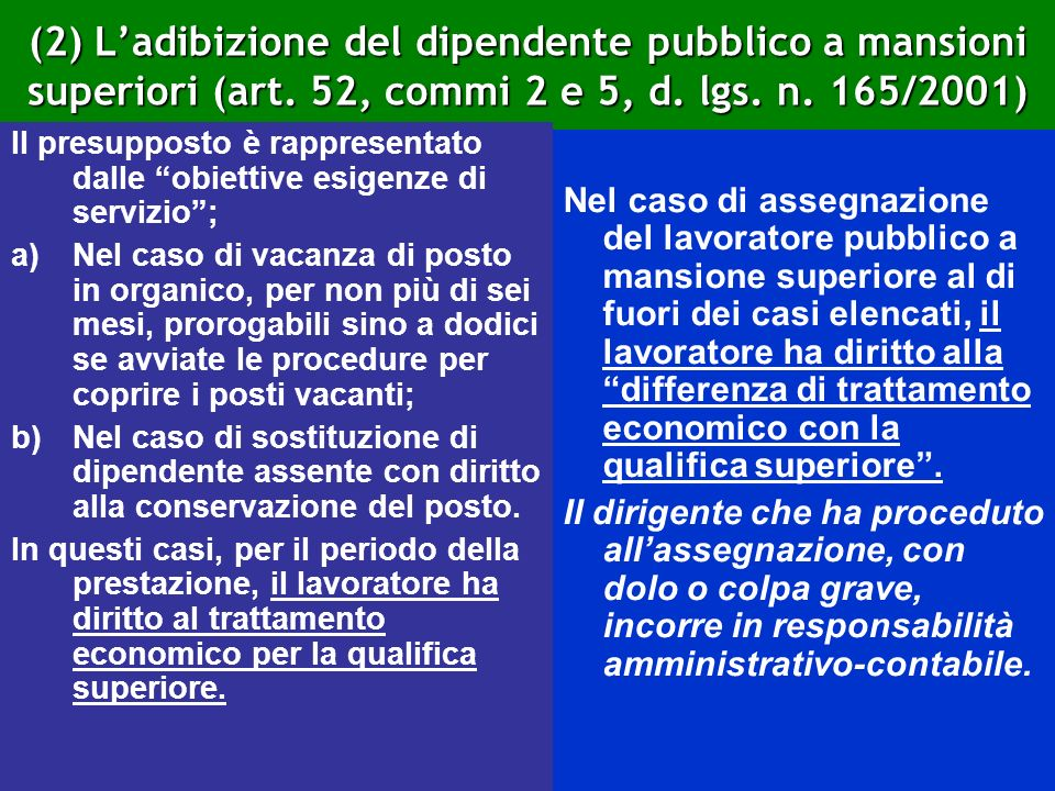 (2) Ladibizione del dipendente pubblico a mansioni superiori (art. 52, commi 2 e 5, d. lgs. n. 165/2001) Il presupposto è rappresentato dalle obiettiv