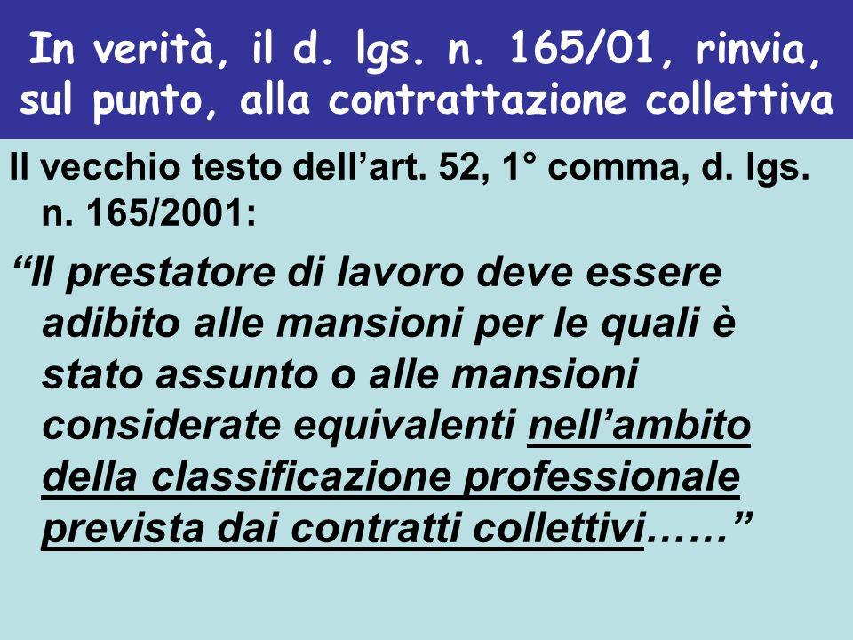 In verità, il d. lgs. n. 165/01, rinvia, sul punto, alla contrattazione collettiva Il vecchio testo dellart. 52, 1° comma, d. lgs. n. 165/2001: Il pre