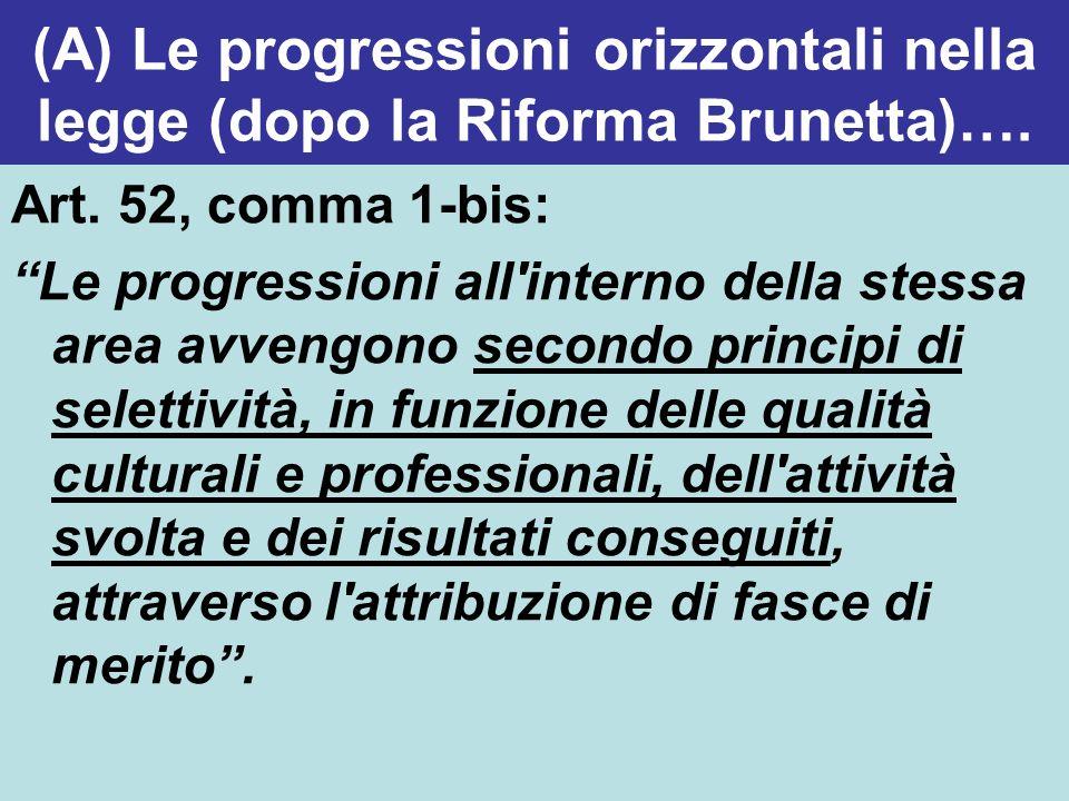(A) Le progressioni orizzontali nella legge (dopo la Riforma Brunetta)…. Art. 52, comma 1-bis: Le progressioni all'interno della stessa area avvengono