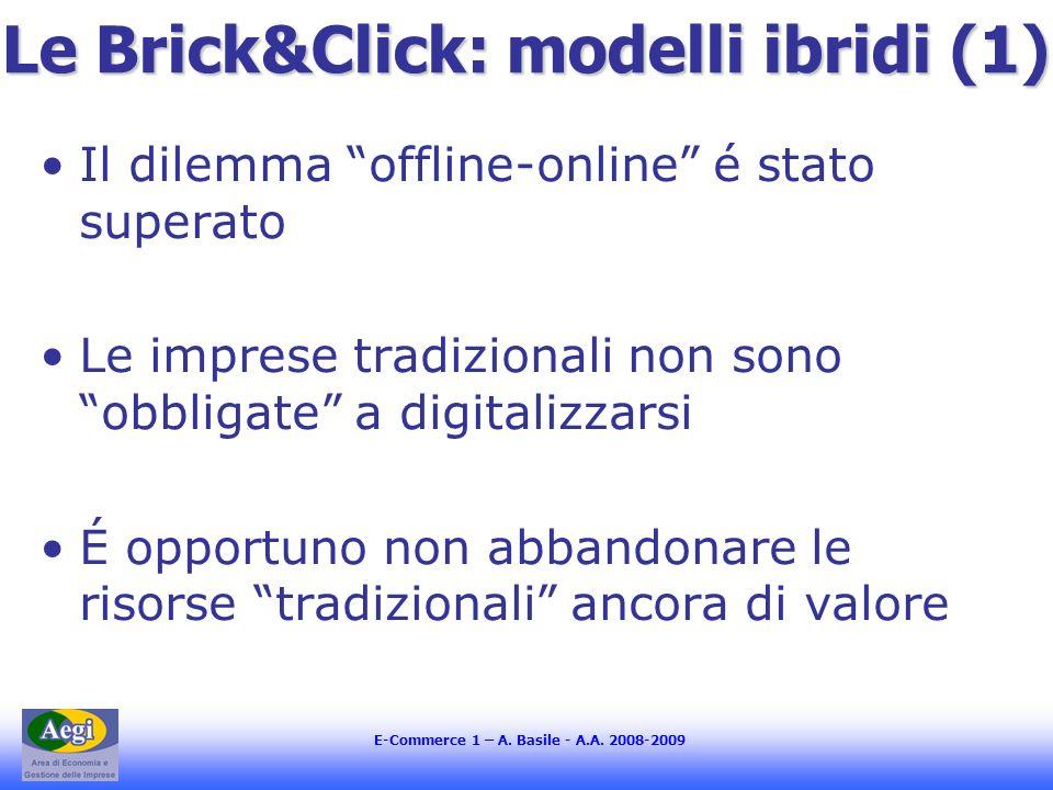E-Commerce 1 – A. Basile - A.A. 2008-2009 Le Brick&Click: modelli ibridi (1) Il dilemma offline-online é stato superato Le imprese tradizionali non so