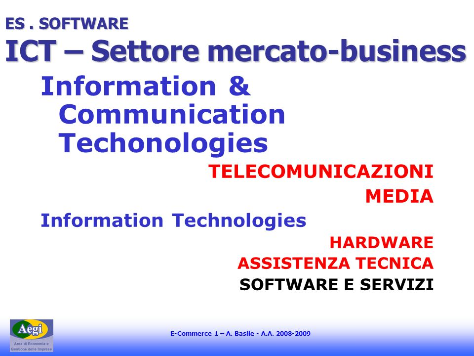 E-Commerce 1 – A. Basile - A.A. 2008-2009 ES. SOFTWARE ICT – Settore mercato-business Information & Communication Techonologies TELECOMUNICAZIONI MEDI