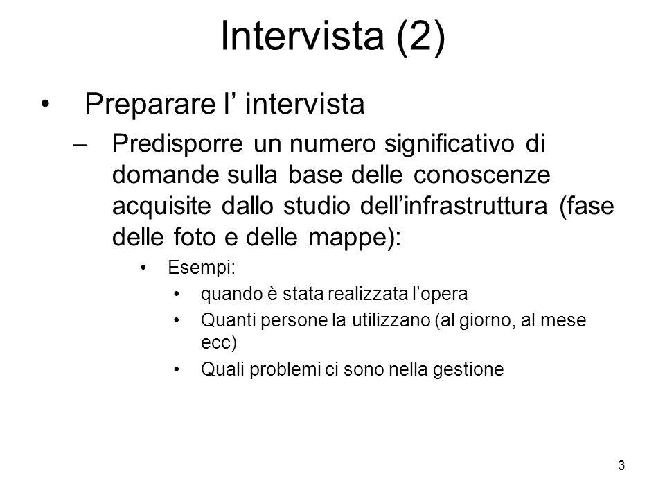 3 Intervista (2) Preparare l intervista –Predisporre un numero significativo di domande sulla base delle conoscenze acquisite dallo studio dellinfrast