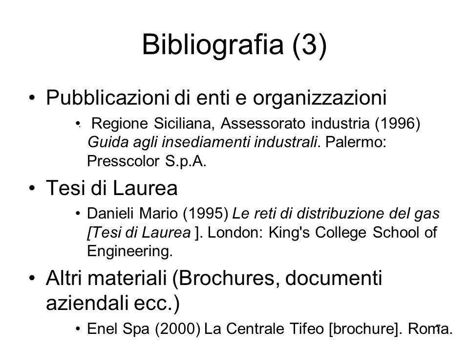 7 Bibliografia (3) Pubblicazioni di enti e organizzazioni Regione Siciliana, Assessorato industria (1996) Guida agli insediamenti industrali. Palermo: