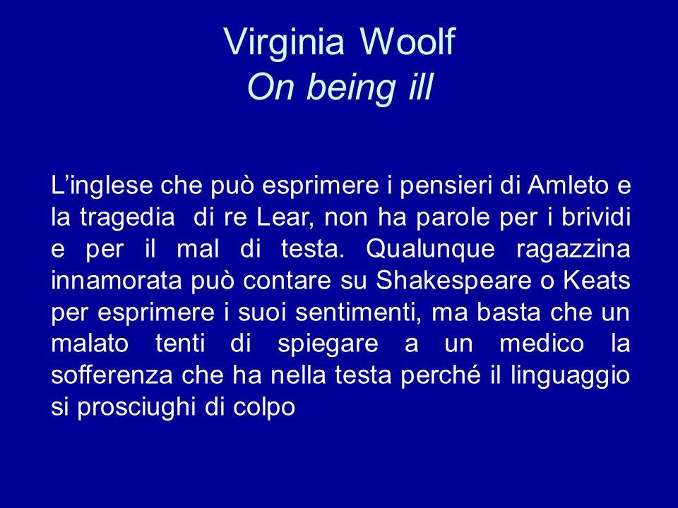 Virginia Woolf On being ill Linglese che può esprimere i pensieri di Amleto e la tragedia di re Lear, non ha parole per i brividi e per il mal di testa.