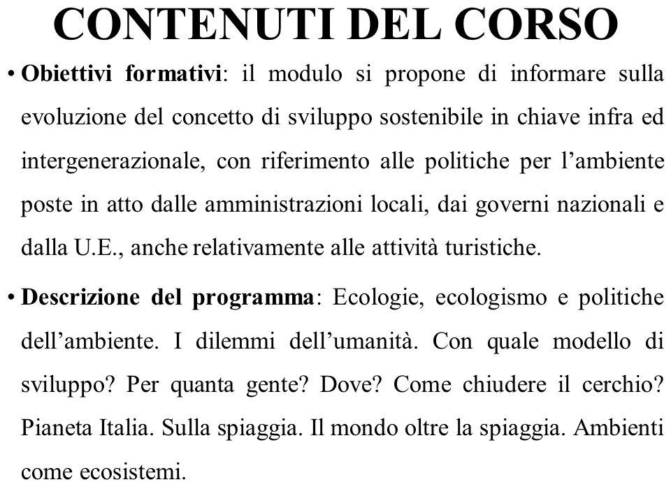 CONTENUTI DEL CORSO Obiettivi formativi: il modulo si propone di informare sulla evoluzione del concetto di sviluppo sostenibile in chiave infra ed in