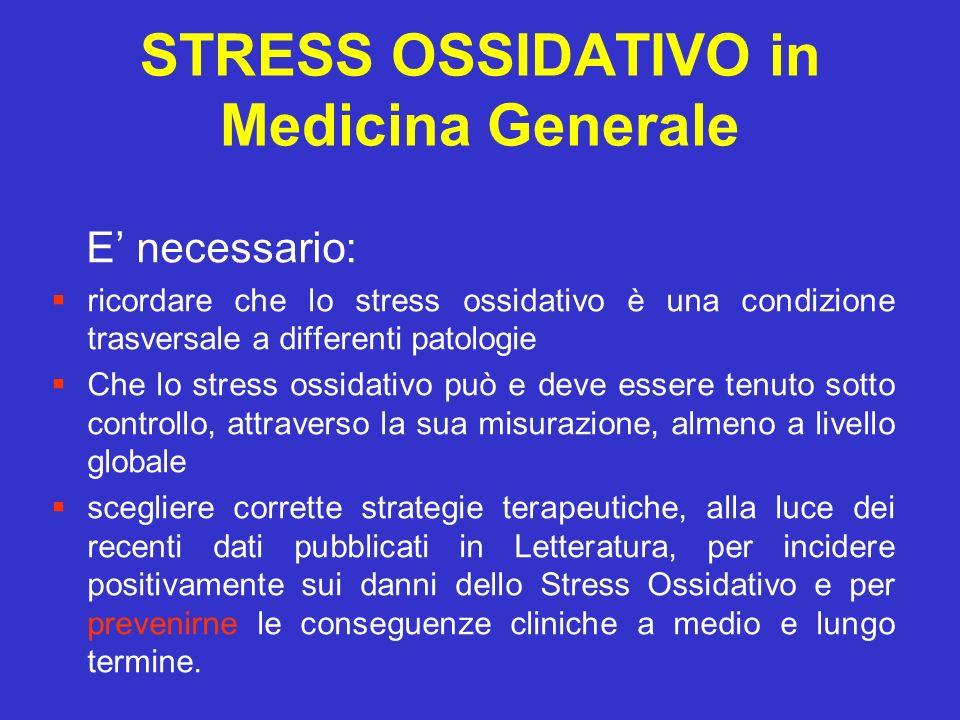 STRESS OSSIDATIVO in Medicina Generale E necessario: ricordare che lo stress ossidativo è una condizione trasversale a differenti patologie Che lo str