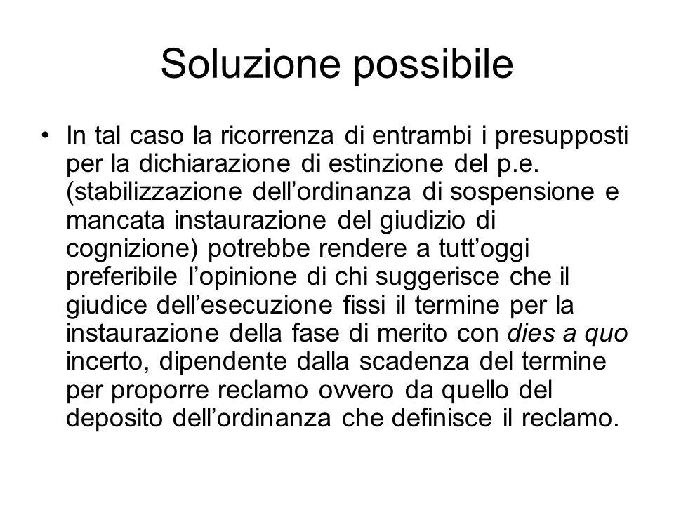 Soluzione possibile In tal caso la ricorrenza di entrambi i presupposti per la dichiarazione di estinzione del p.e. (stabilizzazione dellordinanza di