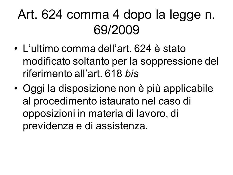 Art. 624 comma 4 dopo la legge n. 69/2009 Lultimo comma dellart. 624 è stato modificato soltanto per la soppressione del riferimento allart. 618 bis O