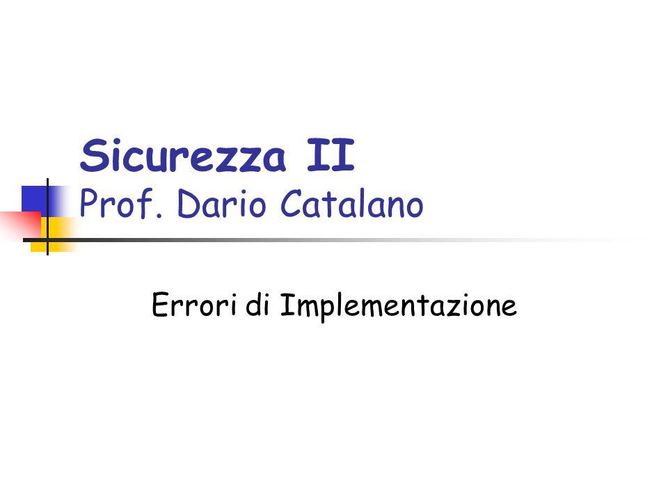 Sicurezza II Prof. Dario Catalano Errori di Implementazione