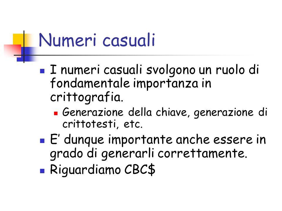 Numeri casuali I numeri casuali svolgono un ruolo di fondamentale importanza in crittografia.