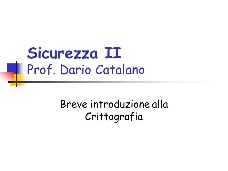 Sicurezza II Prof. Dario Catalano Breve introduzione alla Crittografia