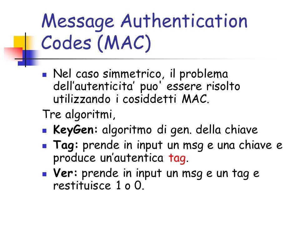 Message Authentication Codes (MAC) Nel caso simmetrico, il problema dellautenticita puo' essere risolto utilizzando i cosiddetti MAC. Tre algoritmi, K