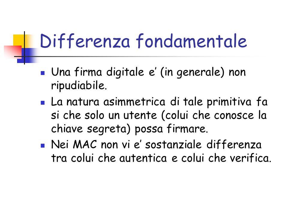 Differenza fondamentale Una firma digitale e (in generale) non ripudiabile. La natura asimmetrica di tale primitiva fa si che solo un utente (colui ch