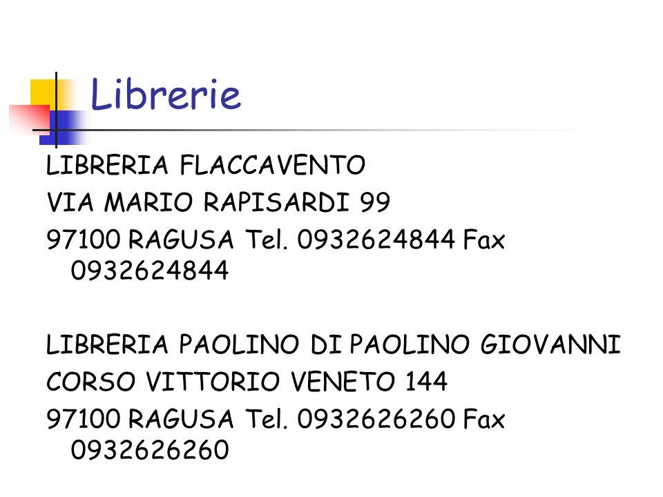 Librerie LIBRERIA FLACCAVENTO VIA MARIO RAPISARDI 99 97100 RAGUSA Tel. 0932624844 Fax 0932624844 LIBRERIA PAOLINO DI PAOLINO GIOVANNI CORSO VITTORIO V