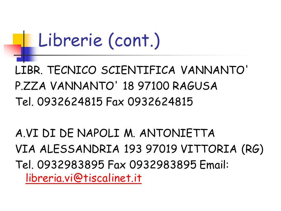 Librerie (cont.) LIBR. TECNICO SCIENTIFICA VANNANTO' P.ZZA VANNANTO' 18 97100 RAGUSA Tel. 0932624815 Fax 0932624815 A.VI DI DE NAPOLI M. ANTONIETTA VI