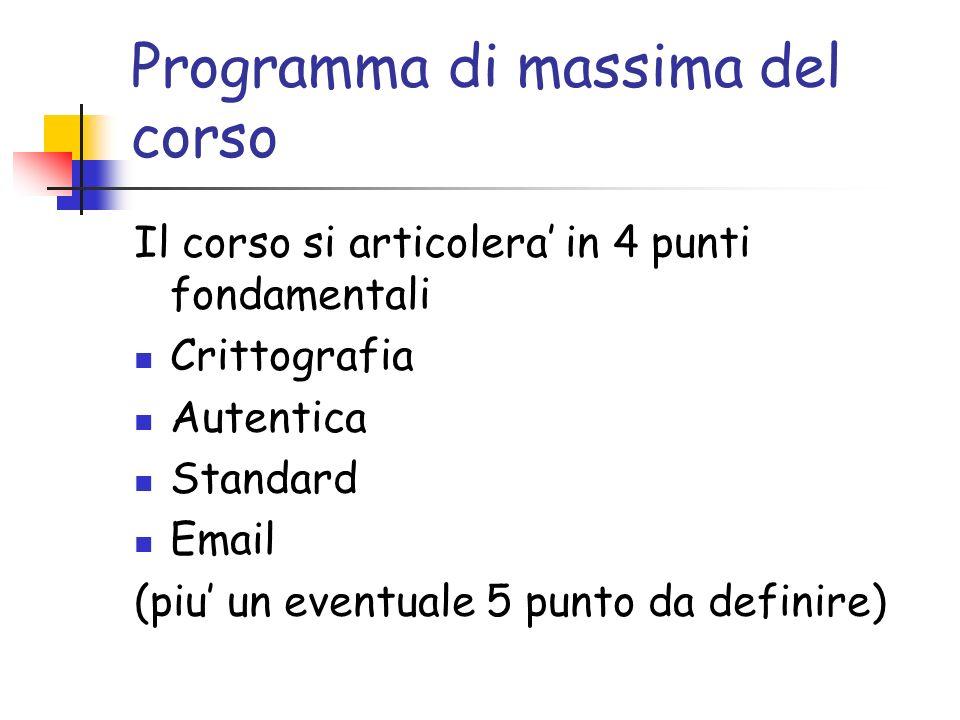 Programma di massima del corso Il corso si articolera in 4 punti fondamentali Crittografia Autentica Standard Email (piu un eventuale 5 punto da defin