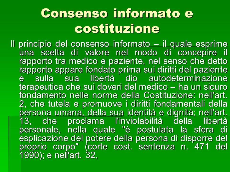 Consenso informato e costituzione Il principio del consenso informato – il quale esprime una scelta di valore nel modo di concepire il rapporto tra me