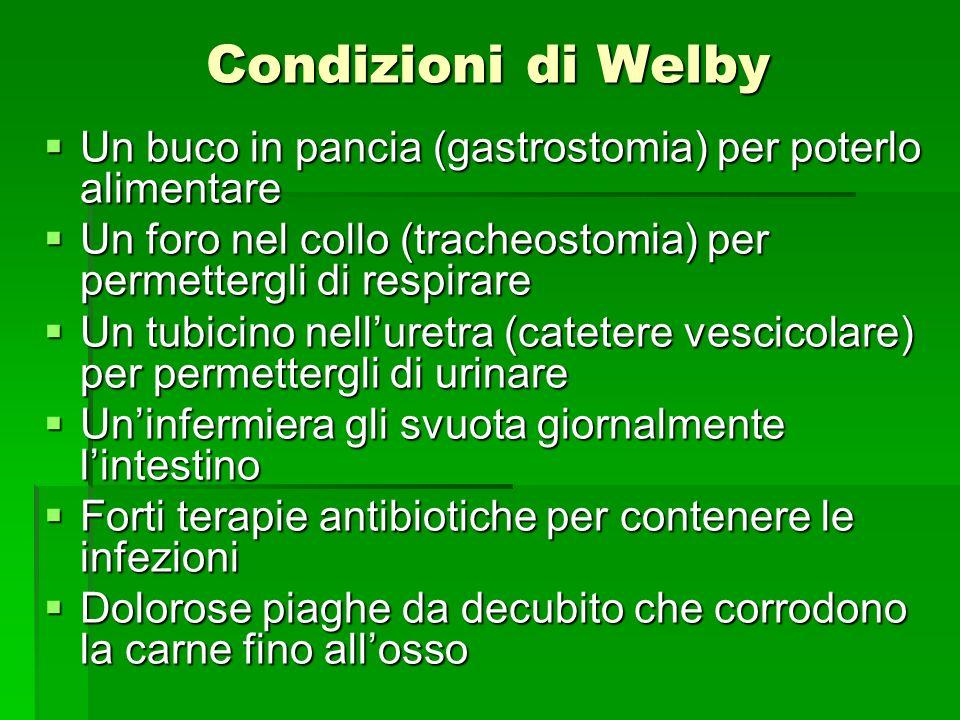 Condizioni di Welby Un buco in pancia (gastrostomia) per poterlo alimentare Un buco in pancia (gastrostomia) per poterlo alimentare Un foro nel collo