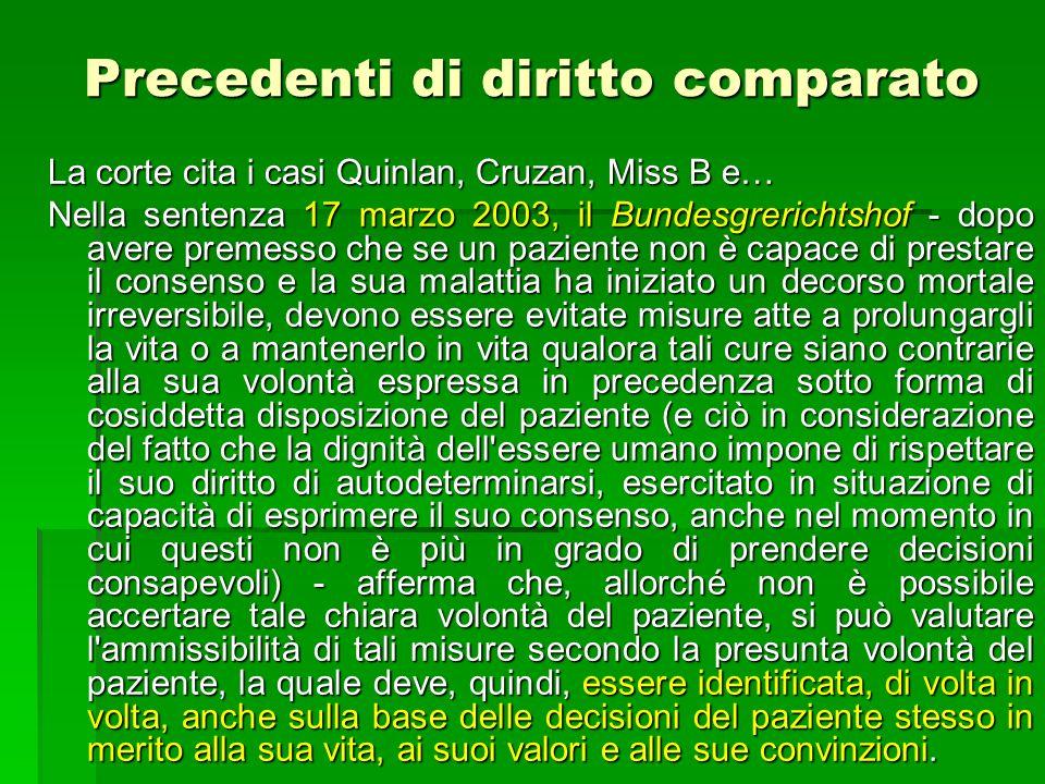 Precedenti di diritto comparato La corte cita i casi Quinlan, Cruzan, Miss B e… Nella sentenza 17 marzo 2003, il Bundesgrerichtshof - dopo avere preme