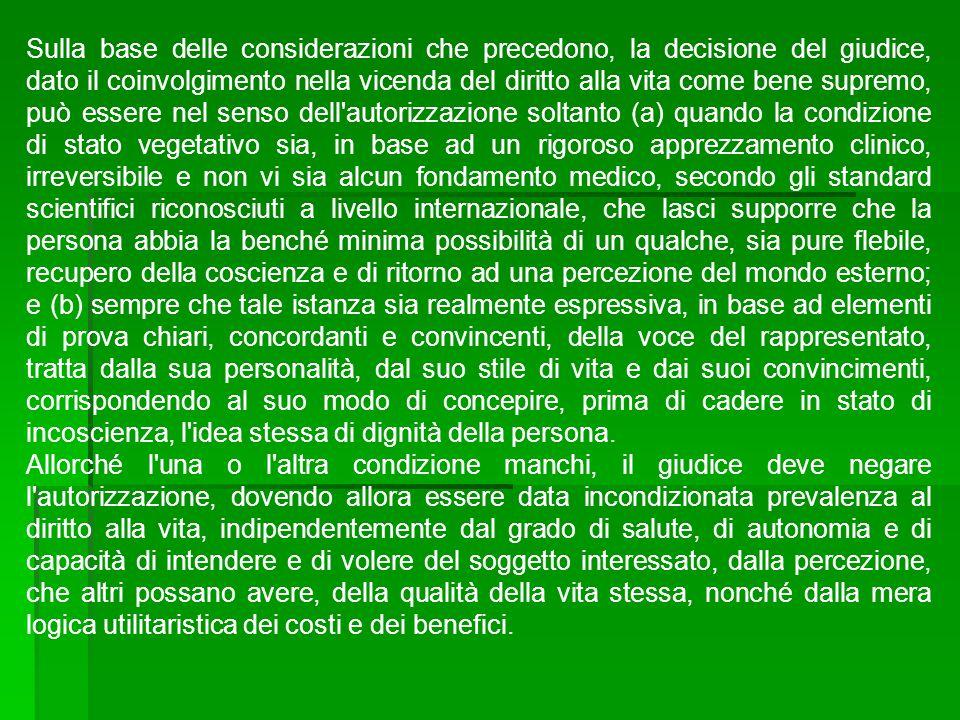 Sulla base delle considerazioni che precedono, la decisione del giudice, dato il coinvolgimento nella vicenda del diritto alla vita come bene supremo,
