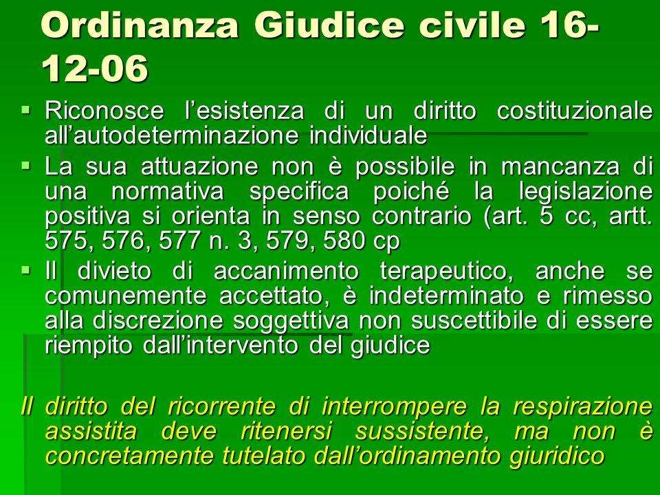 Ordinanza Giudice civile 16- 12-06 Riconosce lesistenza di un diritto costituzionale allautodeterminazione individuale Riconosce lesistenza di un diri