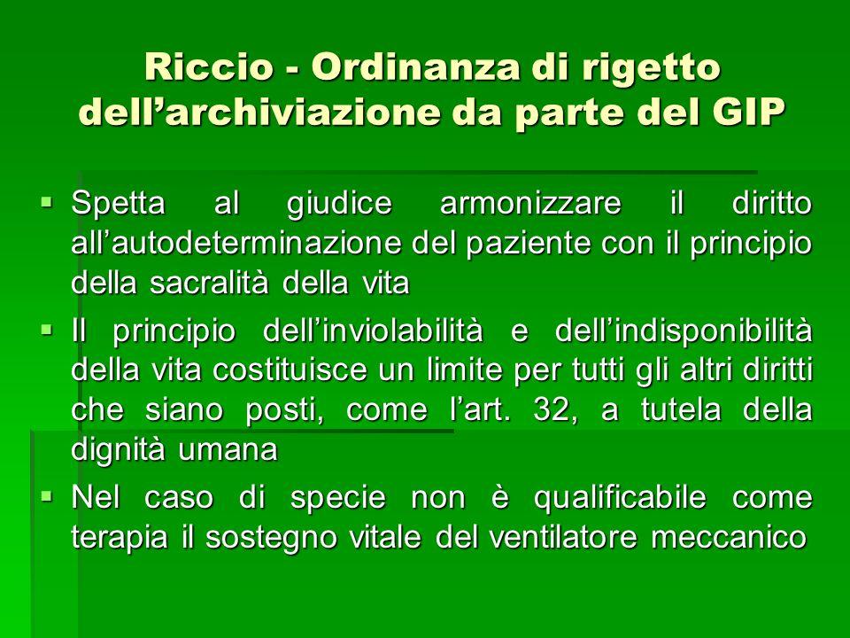 Riccio - Ordinanza di rigetto dellarchiviazione da parte del GIP Spetta al giudice armonizzare il diritto allautodeterminazione del paziente con il pr
