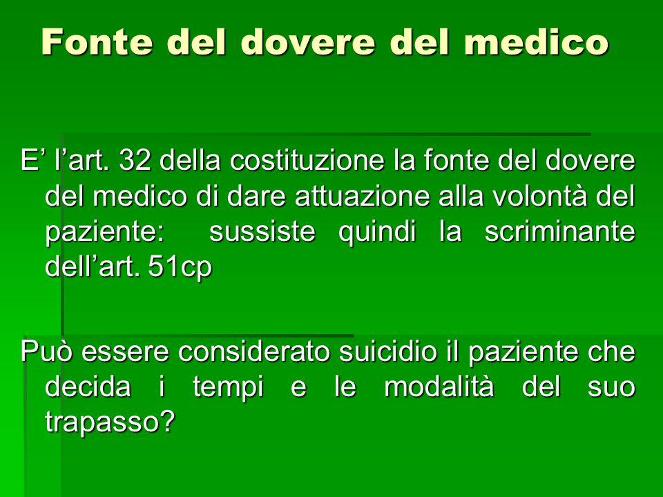 Fonte del dovere del medico E lart. 32 della costituzione la fonte del dovere del medico di dare attuazione alla volontà del paziente: sussiste quindi