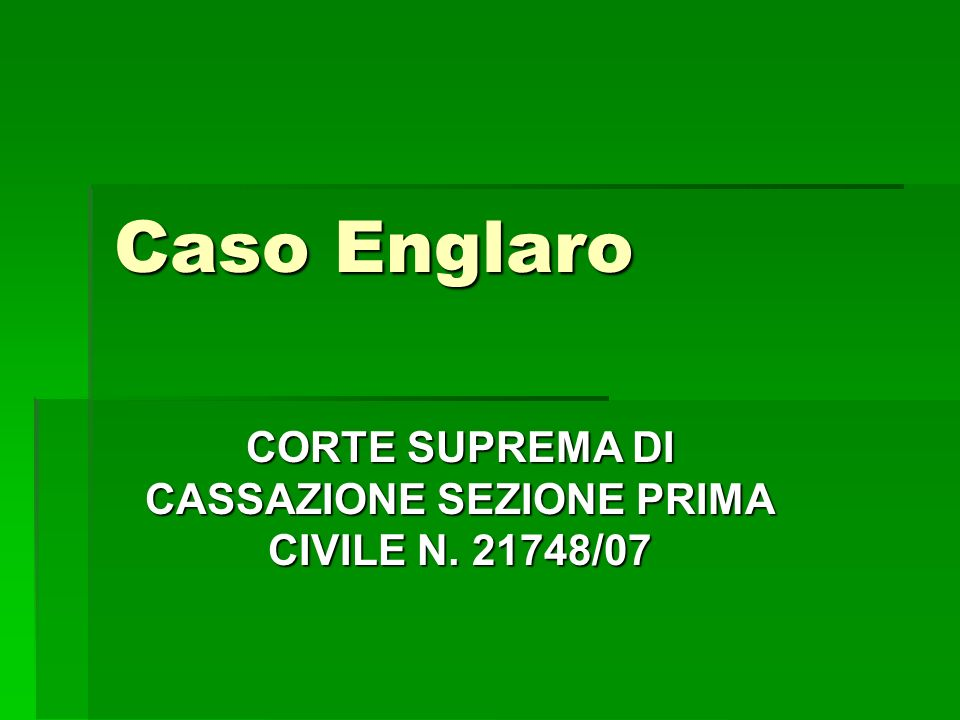 Caso Englaro CORTE SUPREMA DI CASSAZIONE SEZIONE PRIMA CIVILE N. 21748/07