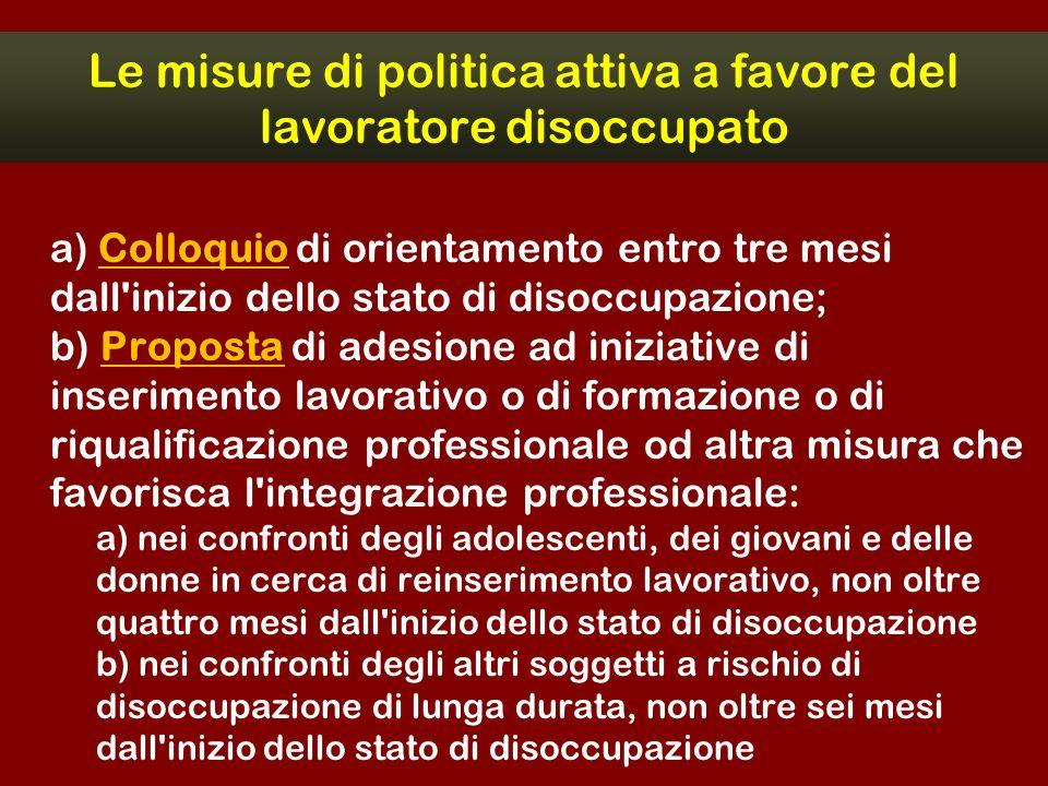 Le misure di politica attiva a favore del lavoratore disoccupato a) Colloquio di orientamento entro tre mesi dall'inizio dello stato di disoccupazione