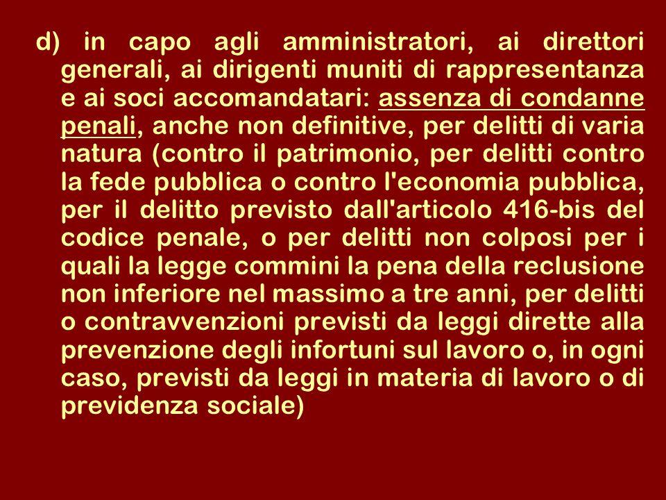 d) in capo agli amministratori, ai direttori generali, ai dirigenti muniti di rappresentanza e ai soci accomandatari: assenza di condanne penali, anch