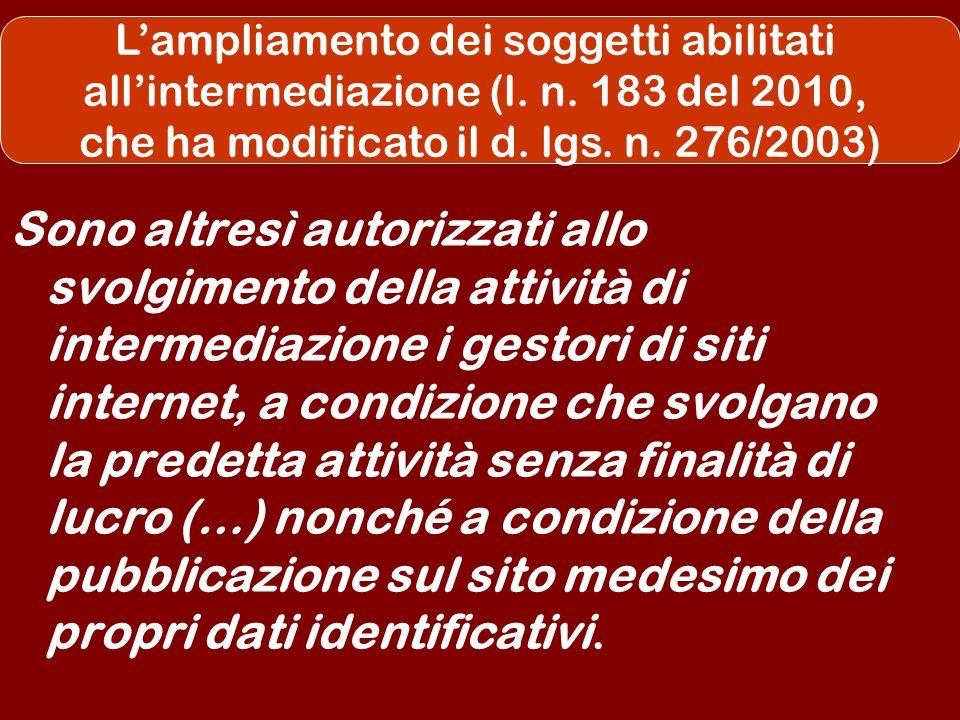 Lampliamento dei soggetti abilitati allintermediazione (l. n. 183 del 2010, che ha modificato il d. lgs. n. 276/2003) Sono altresì autorizzati allo sv