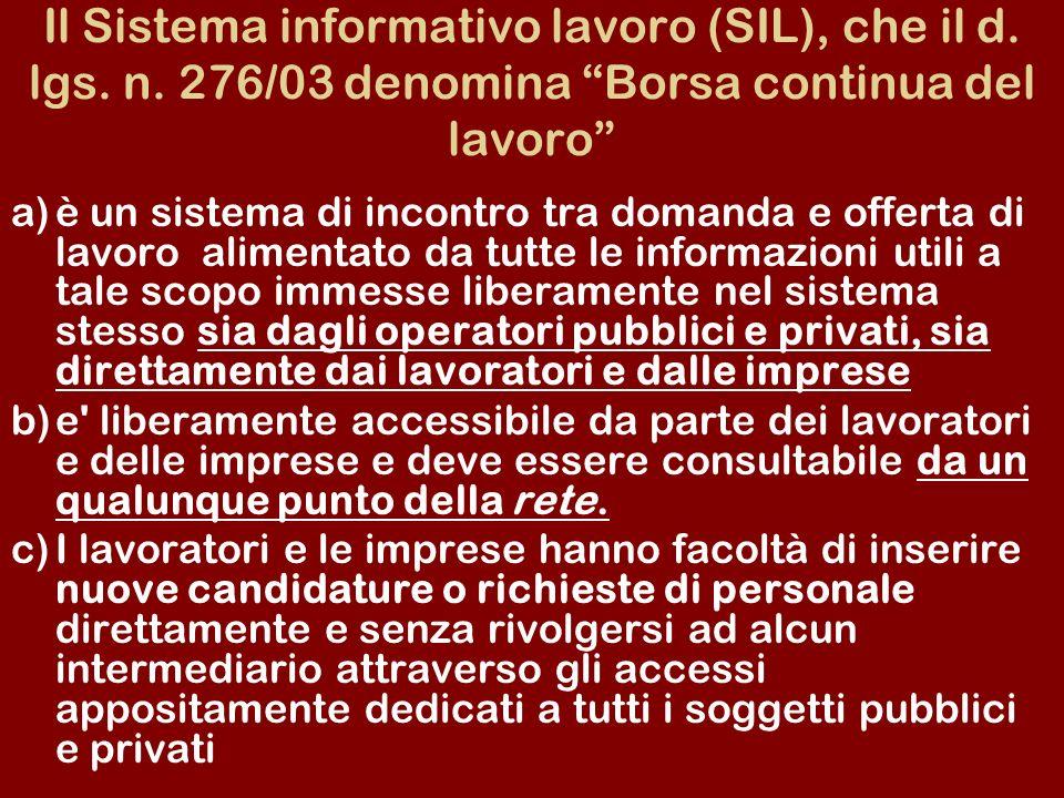 Il Sistema informativo lavoro (SIL), che il d. lgs. n. 276/03 denomina Borsa continua del lavoro a)è un sistema di incontro tra domanda e offerta di l