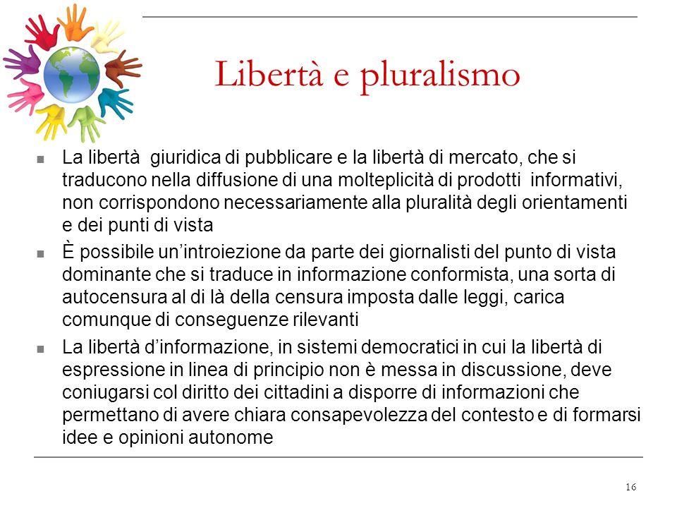 16 Libertà e pluralismo La libertà giuridica di pubblicare e la libertà di mercato, che si traducono nella diffusione di una molteplicità di prodotti