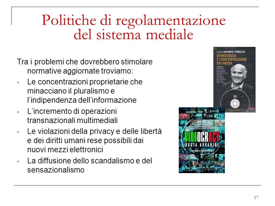 17 Politiche di regolamentazione del sistema mediale Tra i problemi che dovrebbero stimolare normative aggiornate troviamo: Le concentrazioni propriet