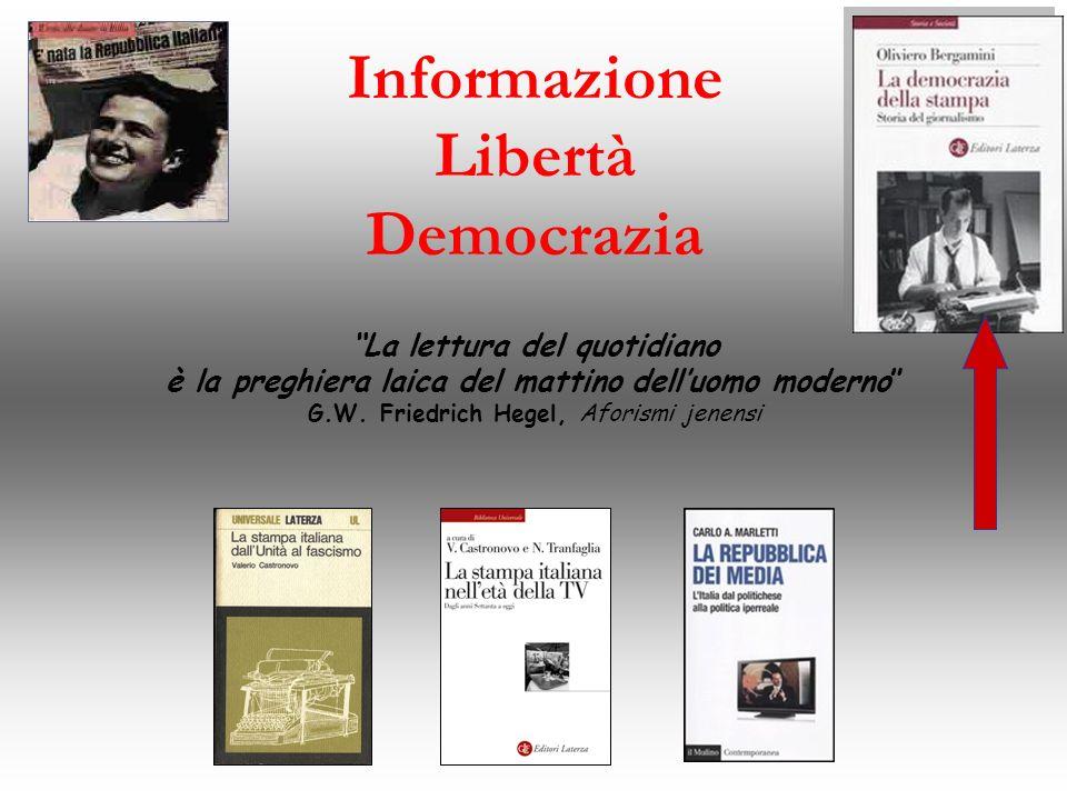 Informazione Libertà Democrazia La lettura del quotidiano è la preghiera laica del mattino delluomo moderno G.W. Friedrich Hegel, Aforismi jenensi