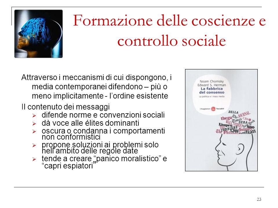 23 Formazione delle coscienze e controllo sociale Attraverso i meccanismi di cui dispongono, i media contemporanei difendono – più o meno implicitamen