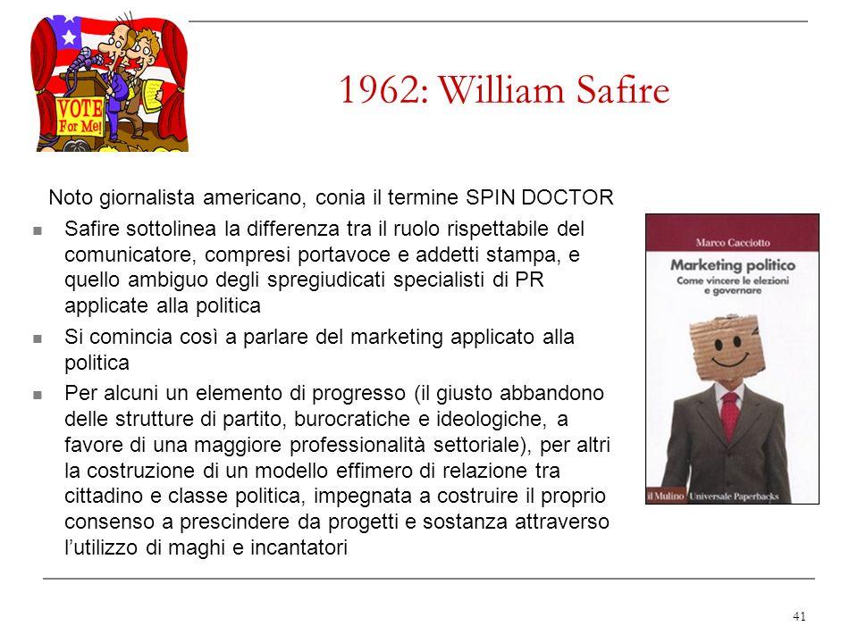 41 1962: William Safire Noto giornalista americano, conia il termine SPIN DOCTOR Safire sottolinea la differenza tra il ruolo rispettabile del comunic