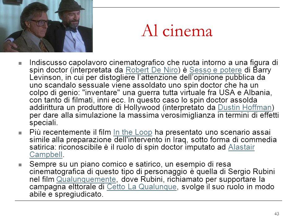 43 Al cinema Indiscusso capolavoro cinematografico che ruota intorno a una figura di spin doctor (interpretata da Robert De Niro) è Sesso e potere di
