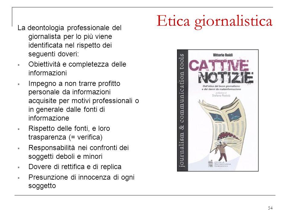 54 Etica giornalistica La deontologia professionale del giornalista per lo più viene identificata nel rispetto dei seguenti doveri: Obiettività e comp