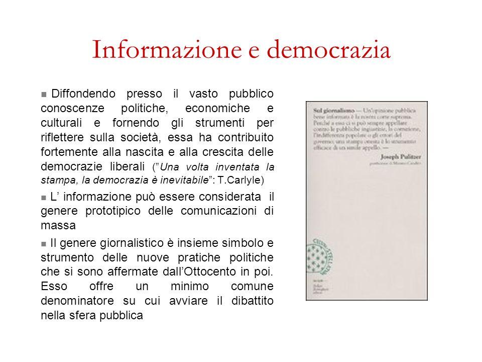 Informazione e democrazia Diffondendo presso il vasto pubblico conoscenze politiche, economiche e culturali e fornendo gli strumenti per riflettere su