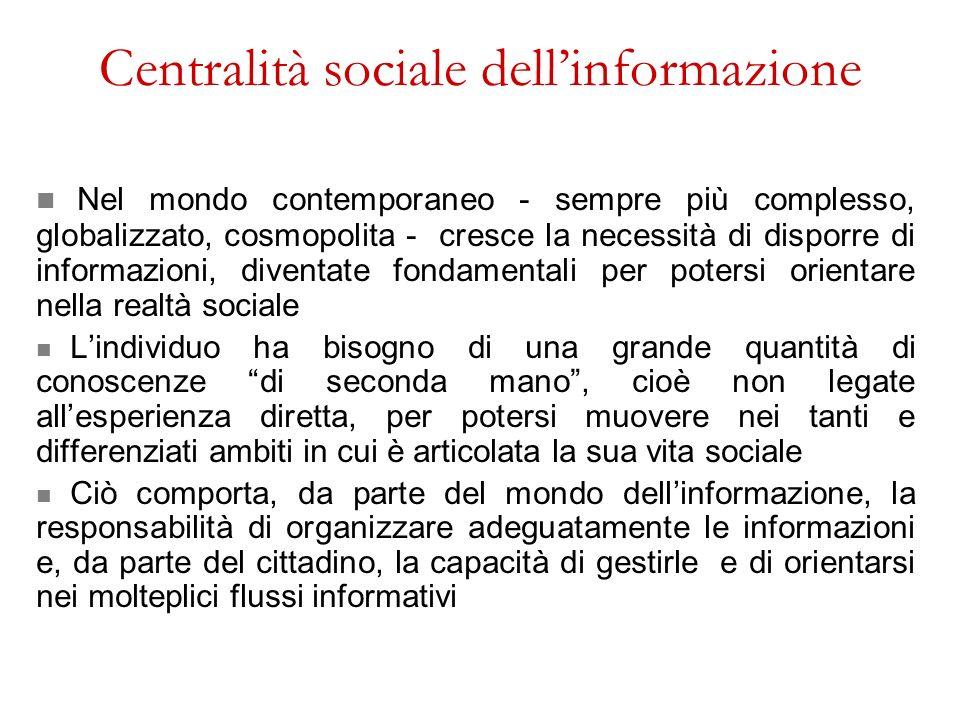 Centralità sociale dellinformazione Nel mondo contemporaneo - sempre più complesso, globalizzato, cosmopolita - cresce la necessità di disporre di inf