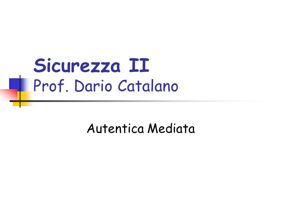 Sicurezza II Prof. Dario Catalano Autentica Mediata