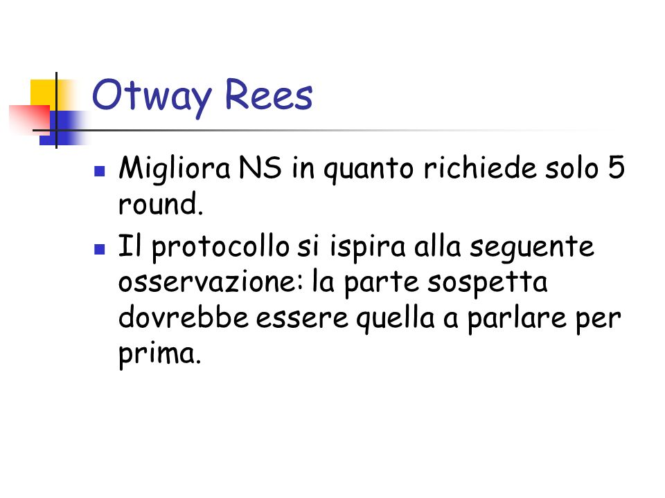 Otway Rees Migliora NS in quanto richiede solo 5 round.