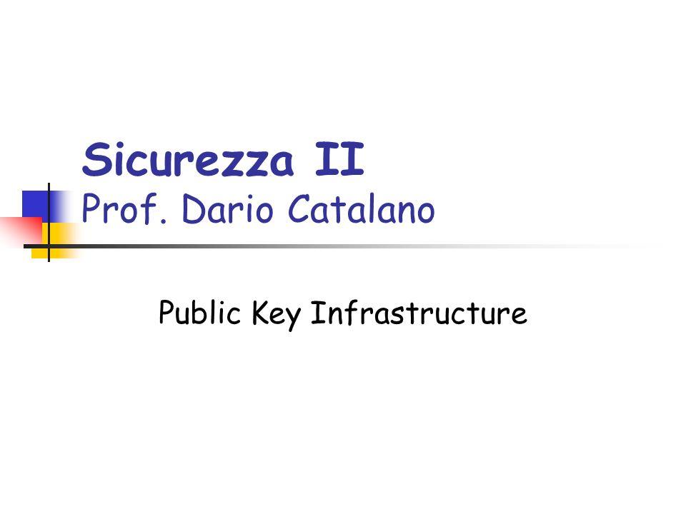 Sicurezza II Prof. Dario Catalano Public Key Infrastructure