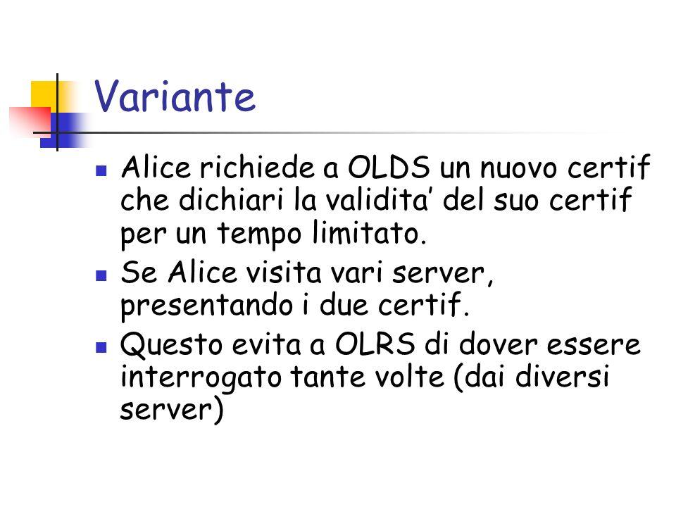 Variante Alice richiede a OLDS un nuovo certif che dichiari la validita del suo certif per un tempo limitato. Se Alice visita vari server, presentando